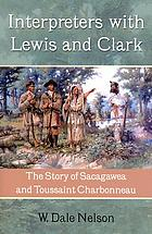 Interpreters with Lewis and Clark : the story of Sacagawea and Toussaint Charbonneau