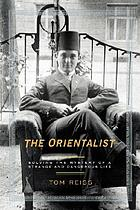The Orientalist : solving the mystery of a strange and a dangerous life