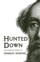 Hunted down : the detective stories of Charles Dickens