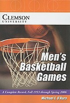 Clemson University men's basketball games : a complete record, fall 1953 through spring 2006