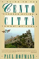 "Cento città : a guide to the ""hundred cities & towns"" of Italy"
