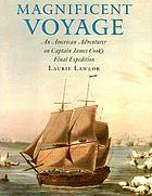 Magnificent voyage : an American adventurer on Captain James Cook's final expedition