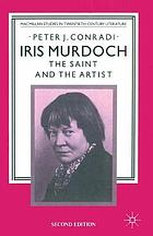 Iris Murdoch : the saint and the artist