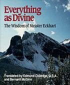 Everything as divine : the wisdom of Meister Eckhart
