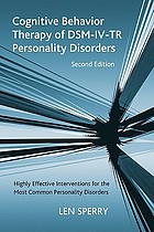 Cognitive behavior therapy of DSM-IV-TR personality disorders : highly effective interventions for the most common personality disorders