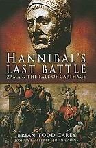 Hannibal's last battle : Zama and the fall of Carthage