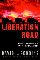 Liberation road : a novel of World War II and the Red Ball Express