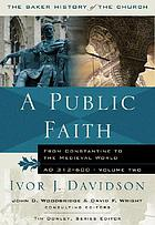 A public faith : from Constantine to the Medieval world, A.D. 312-600