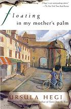 Floating in my mother's palm : a novel