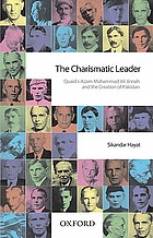 The charismatic leader : Quaid-i-Azam Mohammad Ali Jinnah and the creation of Pakistan