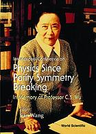 International conference on physics since parity symmetry breaking : in memory of Professor C.S. Wu : Nanjing, People's Republic of China, 16-18 August 1997