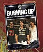 Burning up : on tour with the Jonas Brothers