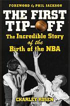 The first tip-off : the incredible story of the birth of the NBA