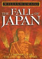 The fall of Japan : a chronicle of the end of an empire