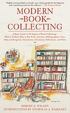 Modern book collecting : a basic guide to all aspects of book collecting--what to collect, who to buy from, auctions, bibliographies, care, fakes and forgeries, investments, donations, definitions, and more