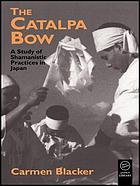 The Catalpa bow : a study in Shamanistic practices in Japan