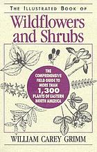 The illustrated book of wildflowers and shrubs : the comprehensive field guide to more than 1,300 plants of Eastern North America