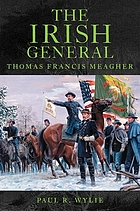 The Irish general : Thomas Francis Meagher