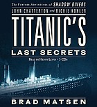 Titanic's last secrets the further adventures of shadow divers John Chatterton and Richie Kohler