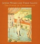 Jewish women and their salons : the power of conversation