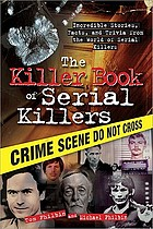 The Killer book of serial killers : incredible stories, facts, and trivia from the world of serial killers