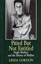 Pitied but not entitled : single mothers and the history of welfare, 1890-1935