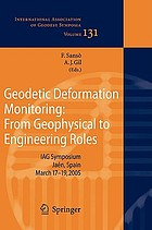 Geodetic deformation monitoring : from geophysical to engineering roles : IAG Symposium Jaén, Spain, March 17-19, 2005