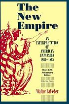 The new empire; an interpretation of American expansion, 1860-1898