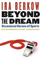 Beyond the dream : occasional heroes of sports