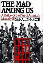 The mad among us : a history of the care of America's mentally ill