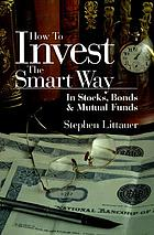 How to invest the smart way in stocks, bonds, and mutual funds