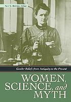 Women, science, and myth : gender beliefs from antiquity to the present