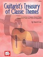 Guitarist's treasury of classic themes : a collection of popular classical themes arranged for guitar with chord accompaniment