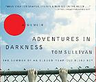 Adventures in darkness : the summer of an eleven-year-old blind boy