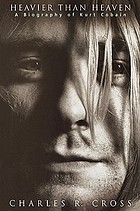 Heavier than heaven : a biography of Kurt Cobain