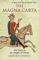 A brief history of the Magna Carta : the story of the origins of liberty