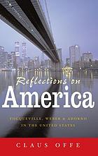 Reflections on America : Tocoqueville, Weber and Adorno in the United States