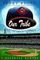 Our tribe : a baseball memoir