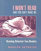 I won't read and you can't make me : reaching reluctant teen readers