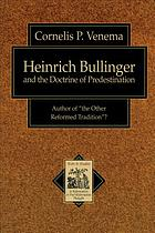 "Heinrich Bullinger and the doctrine of predestination : author of ""the other reformed tradition""?"