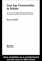 Iron age communities in Britain; an account of England, Scotland and Wales from the seventh century BC until the Roman conquest