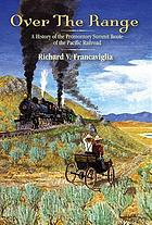 Over the range : a history of the Promontory Summit route of the Pacific railroad