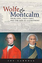 Wolfe & Montcalm : their lives, their times and the fate of a continent