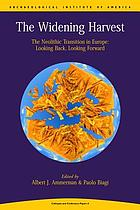 The widening harvest : the Neolithic transition in Europe : looking back, looking forward