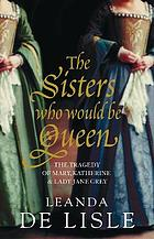 The tragedy of Mary, Katherine and Lady Jane Grey