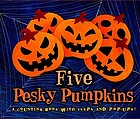 Five pesky pumpkins : a counting book with flaps and pop-ups!