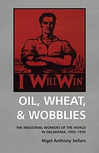 Oil, wheat & wobblies the Industrial Workers of the World in Oklahoma, 1905-1930