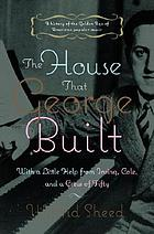 The house that George built : with a little help from Irving, Cole, and a crew of about fifty