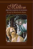 Milton and the climates of reading : essays Milton and the climates of reading : essays by Balachandra Rajan