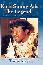 King Sunny Adé, the legend! : cultural communication via a genre of African music